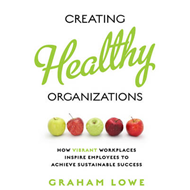 Creating Healthy Organizations: How Vibrant Workplaces Inspire Employees to Achieve Sustainable Succ (BOK)