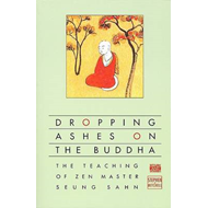 Dropping Ashes on the Buddha: The Teaching of Zen Master Seung Sahn (BOK)