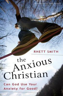 The Anxious Christian: Can God Use Your Anxiety for Good? (BOK)