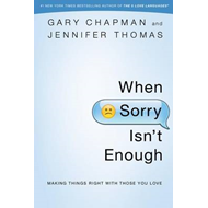 When Sorry Isn't Enough: Making Things Right with Those You Love (BOK)