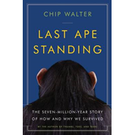 Last Ape Standing: The Seven-Million-Year Story of How and Why We Survived (BOK)