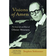 Visions of Amen: The Early Life and Music of Olivier Messiaen (BOK)