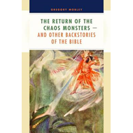 The Return of the Chaos Monsters: And Other Backstories of the Bible (BOK)