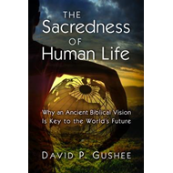 The Sacredness of Human Life: Why an Ancient Biblical Vision is Key to the World's Future (BOK)