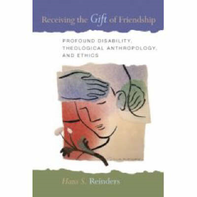 Receiving the Gift of Friendship: Profound Disability, Theological Anthropology and Ethics (BOK)