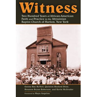 Witness: Two Hundred Years of African American Faith at the Abyssinian Baptist Church of Harlem, New (BOK)