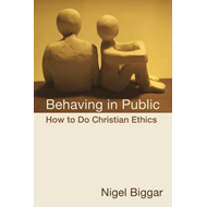 Behaving in Public: How to Do Christian Ethics (BOK)