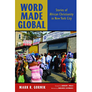 Word Made Global: Stories of African Christianity in New York City (BOK)