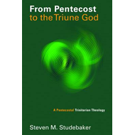 From Pentecost to the Fellowship of the Triune God: A Pentecostal Trinirarian Theology (BOK)
