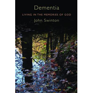 Dementia: Living in the Memories of God (BOK)