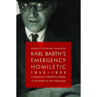 Karl Barth's Emergency Homiletic, 1932-1933: A Summons to Prophetic Witness at the Dawn of the Third (BOK)