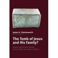The Tomb of Jesus & His Family: Exploring Ancient Jewish Tombs Near Jerusalem's Wall (BOK)