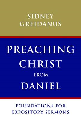 Preaching Christ from Daniel: Foundations for Expository Sermons (BOK)