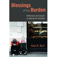 Blessings of the Burden: Reflections and Lessons in Helping the Homeless (BOK)