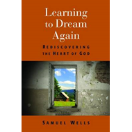 Learning to Dream Again: Rediscovering the Heart of God (BOK)