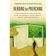 Reading for Preaching: The Preacher in Conversation with Storytellers, Biographers, Poets, and Journ (BOK)