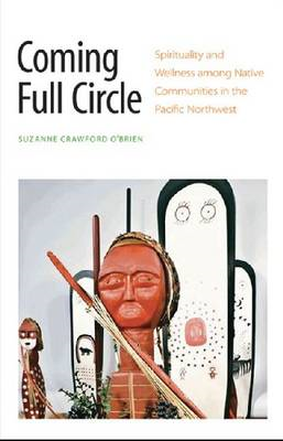 Coming Full Circle: Spirituality and Wellness Among Native Communities in the Pacific Northwest (BOK)