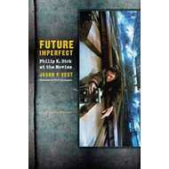 Future Imperfect: Philip K. Dick at the Movies (BOK)