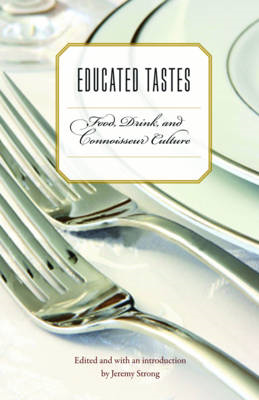 Educated Tastes: Food, Drink, and Connoisseur Culture (BOK)
