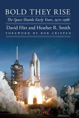 Bold They Rise: The Space Shuttle Early Years, 1972-1986 (BOK)