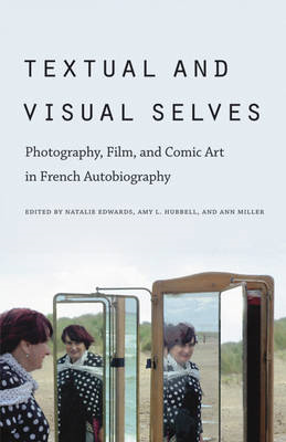 Textual and Visual Selves: Photography, Film, and Comic Art in French Autobiography (BOK)