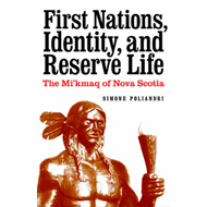 First Nations, Identity, and Reserve Life: The Mi'kmaq of Nova Scotia (BOK)