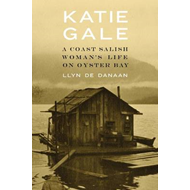 Katie Gale: A Coast Salish Woman's Life on Oyster Bay (BOK)