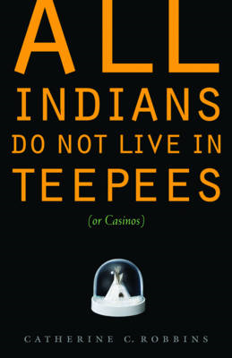 All Indians Do Not Live in Teepees (or Casinos) (BOK)