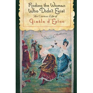 Finding the Woman Who Didn't Exist: The Curious Life of Gisele d'Estoc (BOK)