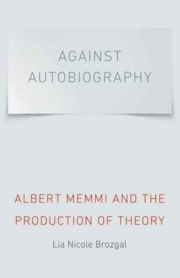 Against Autobiography: Albert Memmi and the Production of Theory (BOK)