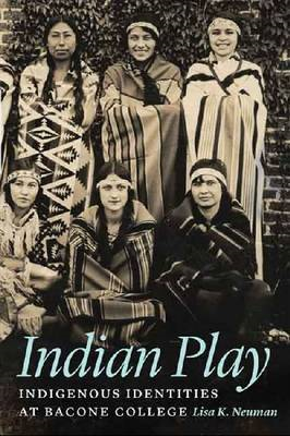 Indian Play: Indigenous Identities at Bacone College (BOK)