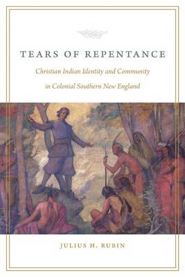 Tears of Repentance: Christian Indian Identity and Community in Colonial Southern New England (BOK)