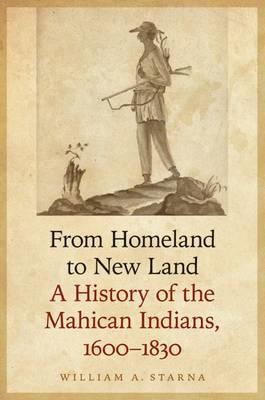 From Homeland to New Land: A History of the Mahican Indians, 1600-1830 (BOK)