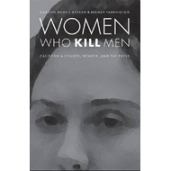 Women Who Kill Men: California Courts, Gender, and the Press (BOK)