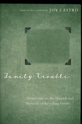 Family Trouble: Memoirists on the Hazards and Rewards of Revealing Family (BOK)