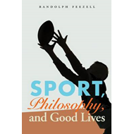 Sport, Philosophy, and Good Lives (BOK)