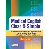 Medical English Clear and Simple: A Practice-based Approach to English for ESL Healthcare Profession (BOK)