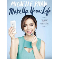 Make Up Your Life: Your Guide to Beauty, Style, and Success - Online and off (BOK)