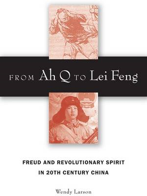 From Ah Q to Lei Feng: Freud and Revolutionary Spirit in 20th Century China (BOK)
