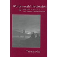 Wordsworth's Profession: Form, Class and the Logic of Early Romantic Cultural Production (BOK)