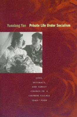 Private Life Under Socialism: Love, Intimacy and Family Change in a Chinese Village, 1949-1999 (BOK)