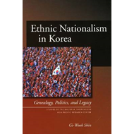 Ethnic Nationalism in Korea: Genealogy, Politics, and Legacy (BOK)