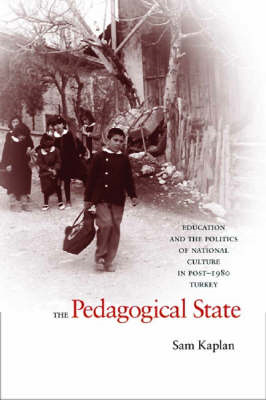 The Pedagogical State: Education and the Politics of National Culture in Post-1980 Turkey (BOK)