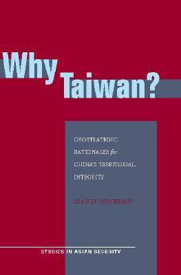 Why Taiwan?: Geostrategic Rationales for China's Territorial Integrity (BOK)