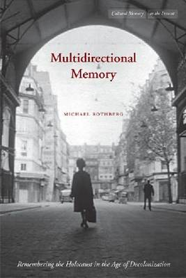Multidirectional Memory: Remembering the Holocaust in the Age of Decolonization (BOK)