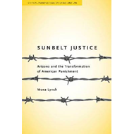 Sunbelt Justice: Arizona and the Transformation of American Punishment (BOK)