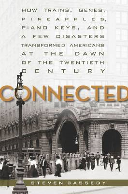 Connected: How Trains, Genes, Pineapples, Piano Keys, and a Few Disasters Transformed Americans at t (BOK)