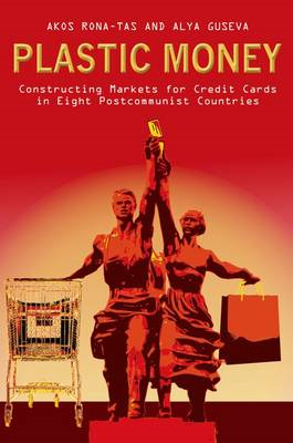 Plastic Money: Constructing Markets for Credit Cards in Eight Postcommunist Countries (BOK)