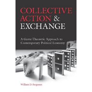 Collective Action and Exchange: A Game-Theoretic Approach to Contemporary Political Economy (BOK)