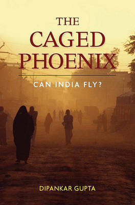 The Caged Phoenix: Can India Fly? (BOK)